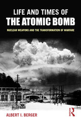 Life and Times of the Atomic Bomb by Albert I Berger