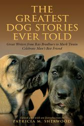 Greatest Dog Stories Ever Told by Patricia M. Sherwood
