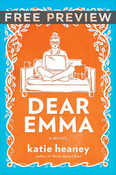 Dear Emma EXTENDED PREVIEW, CHAPTERS 1-3 by Katie Heaney