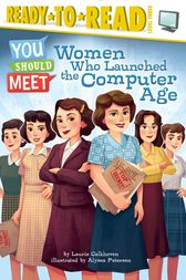 Women Who Launched the Computer Age by Laurie Calkhoven