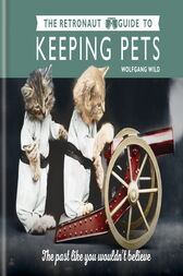 The Retronaut Guide to Keeping Pets by Chris Wild