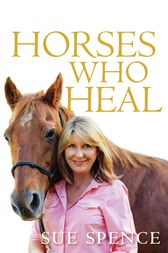 Horses Who Heal by Sue Spence