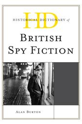 Historical Dictionary of British Spy Fiction by Alan Burton