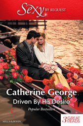 Driven By His Desire/Sarah's Secret/A Venetian Passion/An Italian Engagement by Catherine George