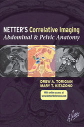 Netter's Correlative Imaging: Abdominal and Pelvic Anatomy by Drew A. Torigian