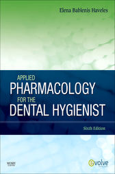 Applied Pharmacology for the Dental Hygienist - E-Book by Elena Bablenis Haveles