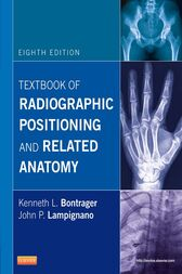 Textbook of Radiographic Positioning and Related Anatomy - E-Book by Kenneth L. Bontrager