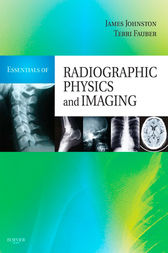 Essentials of Radiographic Physics and Imaging - E-Book by James Johnston