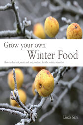 Grow Your Own Winter Food by Linda Gray