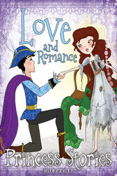 Princess Stories Love and Romance by Miles Kelly