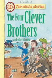 Ten-minute Stories The Four Clever Brothers and other stories by Miles Kelly