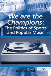 We are the Champions: The Politics of Sports and Popular Music by Ken McLeod