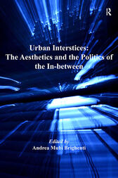 Urban Interstices: The Aesthetics and the Politics of the In-between by Andrea Mubi Brighenti