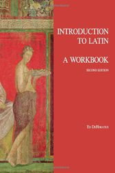 Introduction to Latin: A Workbook by Ed DeHoratius