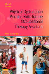 Physical Dysfunction Practice Skills for the Occupational Therapy Assistant - E-Book by Mary Beth Early