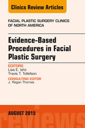 Evidence-Based Procedures in Facial Plastic Surgery, An Issue of Facial Plastic Surgery Clinics of North America, E-Book by Lisa Ishii