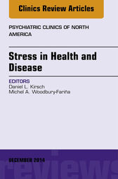 Stress in Health and Disease, An Issue of Psychiatric Clinics of North America, E-Book by Daniel L. Kirsch
