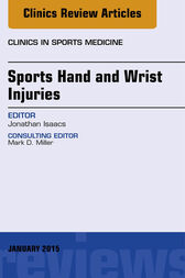 Sports Hand and Wrist Injuries, An Issue of Clinics in Sports Medicine, E-Book by Jonathan E. Isaacs