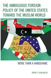 The Ambiguous Foreign Policy of the United States toward the Muslim World by David S. Oualaalou