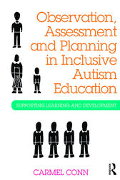 Observation, Assessment and Planning in Inclusive Autism Education by Carmel Conn