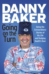 Going on the Turn: Being the Extraordinary Stories of My Life and Dodging Death's Door