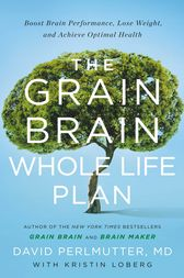 The Grain Brain Whole Life Plan by MD Perlmutter