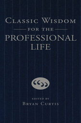 Classic Wisdom for the Professional Life by Bryan Curtis