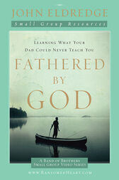 Fathered by God Participant's Guide by John Eldredge