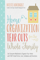 Home Organization Tear Outs for the Whole Family by Kristi Dominguez