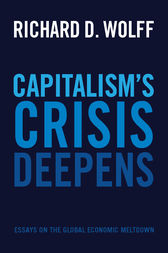 Capitalism's Crisis Deepens by Richard D. Wolff