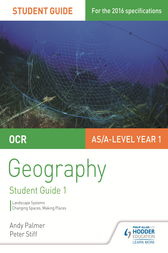 OCR AS/A-level Geography Student Guide 1: Landscape Systems; Changing Spaces, Making Places by Andy Palmer