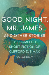 Good Night, Mr. James by Clifford D. Simak