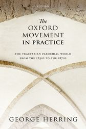 The Oxford Movement in Practice by George Herring