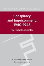 Conspiracy and Imprisonment, 1940-1945 by Dietrich Bonhoeffer