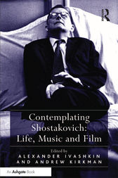 Contemplating Shostakovich: Life, Music and Film by Andrew Kirkman