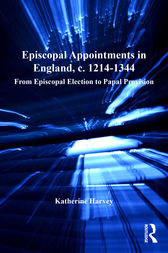 Episcopal Appointments in England, c. 1214–1344 by Katherine Harvey