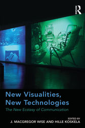 New Visualities, New Technologies by J. Macgregor Wise