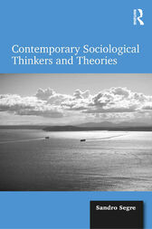 Contemporary Sociological Thinkers and Theories by Sandro Segre