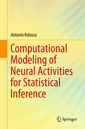 Computational Modeling of Neural Activities for Statistical Inference by Antonio Kolossa