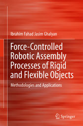 Force-Controlled Robotic Assembly Processes of Rigid and Flexible Objects by Ibrahim Fahad Jasim Ghalyan