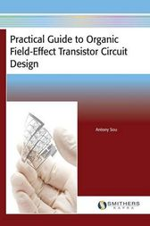 Practical Guide to Organic Field Effect Transistor Circuit Design by Antony Sou