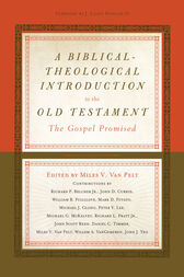 A Biblical-Theological Introduction to the Old Testament by Miles V. Van Pelt