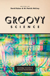 Groovy Science by David Kaiser