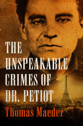 The Unspeakable Crimes of Dr. Petiot by Thomas Maeder