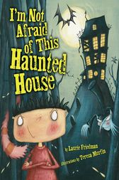I'm Not Afraid of This Haunted House by Laurie Friedman