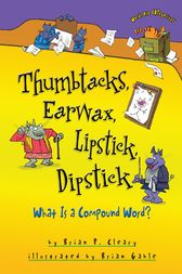 Thumbtacks, Earwax, Lipstick, Dipstick by Brian P. Cleary