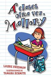 A clases otra vez, Mallory (Back to School, Mallory) by Laurie Friedman