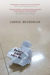 Perfectly Good White Boy by Carrie Mesrobian