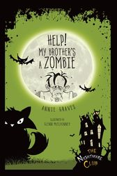 Help! My Brother's a Zombie by Annie Graves