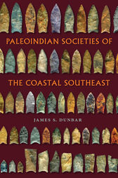 Paleoindian Societies of the Coastal Southeast by James S Dunbar